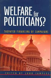 Welfare for Politicians?: Taxpayer Financing of Campaigns