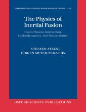 The Physics of Inertial Fusion : BeamPlasma Interaction, Hydrodynamics, Hot Dense Matter: BeamPlasma Interaction, Hydrodynamics, Hot Dense Matter