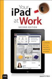 Your iPad at Work (Covers iOS 5.1 on iPad, iPad2 and iPad 3rd generation): Edition 2