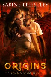 Origins: A Short Story Prequel in the Tethered Wings Series