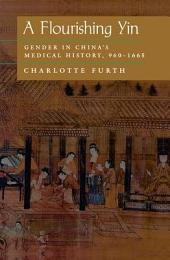 A Flourishing Yin: Gender in China's Medical History, 960-1665
