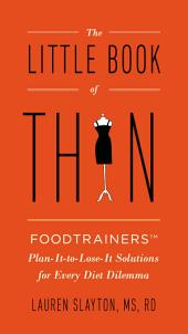 The Little Book of Thin: Foodtrainers Plan-It-to-Lose-It Solutions for Every Diet Dilemma