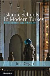 Islamic Schools in Modern Turkey: Faith, Politics, and Education