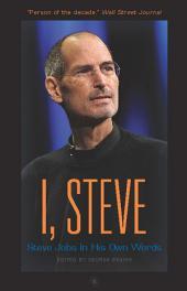 I, Steve: Steve Jobs, in His Own Words
