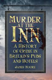 Murder at the Inn: A Criminal History of Britain's Pubs and Hotels