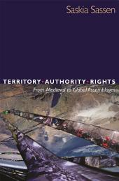 Territory, Authority, Rights: From Medieval to Global Assemblages