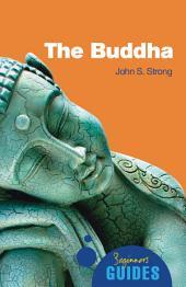 The Buddha: A Beginner's Guide