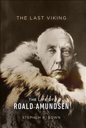 The Last Viking: The Life of Roald Amundsen