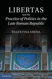 Libertas and the Practice of Politics in the Late Roman Republic
