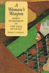 A Woman's Weapon: Spirit Possession in The Tale of Genji