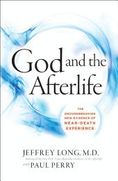 God and the Afterlife: The Groundbreaking New Evidence of Near-Death Experience