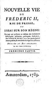 Nouvelle vie de Frédéric II, Roi de Preusse: Ou: Essai sur son règne