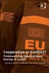 Cooperation or Conflict?: Problematizing Organizational Overlap in Europe