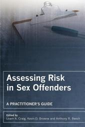 Assessing Risk in Sex Offenders: A Practitioner's Guide