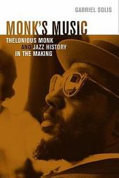 Monk's Music: Thelonious Monk and Jazz History in the Making
