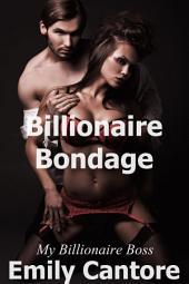 Billionaire Bondage: My Billionaire Boss, Part 3 (A BDSM Erotic Romance)