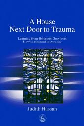 A House Next Door to Trauma: Learning from Holocaust Survivors How to Respond to Atrocity