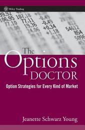 The Options Doctor: Option Strategies for Every Kind of Market