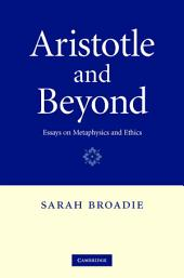 Aristotle and Beyond: Essays on Metaphysics and Ethics