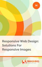 Responsive Web Design: Solutions For Responsive Images