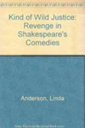 A Kind of Wild Justice: Revenge in Shakespeare's Comedies