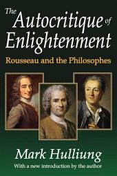 The Autocritique of Enlightenment: Rousseau and the Philosophes