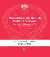 Britain and China 1945-1950: Documents on British Policy Overseas, Series I, Volume 8