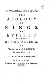 L'apologie Des Rois: The Apology of Kings. An Epistle from the King of Prussia, to Monsieur Darget, His Private Secretary. In French and English