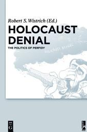 Holocaust Denial: The Politics of Perfidy