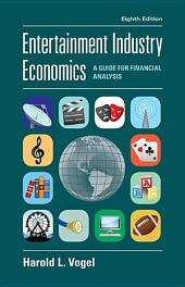 Entertainment Industry Economics: A Guide for Financial Analysis, Edition 8