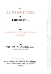 The Antiquities of Bridgnorth; with Some Historical Notices of the Town and Castle