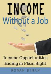 Income Without a Job: Discover Financial Opportunities Hiding in Plain Sight