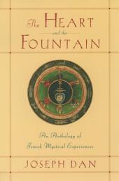 The Heart and the Fountain : An Anthology of Jewish Mystical Experiences: An Anthology of Jewish Mystical Experiences