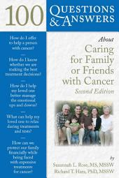 100 Questions & Answers About Caring for Family or Friends with Cancer: Edition 2