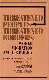 Threatened Peoples, Threatened Borders: World Migration and U.S. Policy