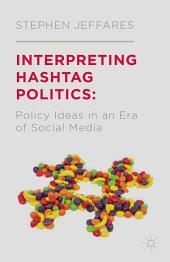 Interpreting Hashtag Politics: Policy Ideas in an Era of Social Media