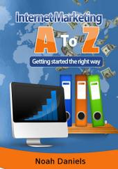 Internet Marketing A to Z: Getting started the right way