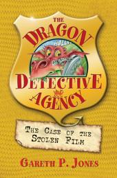 The Case of the Stolen Film: The Dragon Detective Agency, Book 4