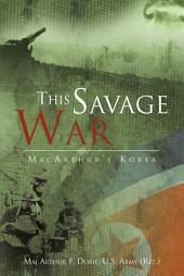 This Savage War: MacArthur's Korea