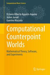 Computational Counterpoint Worlds: Mathematical Theory, Software, and Experiments