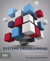 Systems Programming: Designing and Developing Distributed Applications