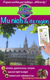 Travel eGuide: Munich and its Region: Discover Bavaria's Capital City, Warm and Welcoming!
