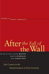 After the Fall of the Wall: Life Courses in the Transformation of East Germany