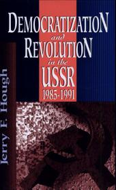 Democratization and Revolution in the USSR, 1985-1991