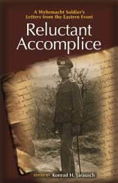 Reluctant Accomplice: A Wehrmacht Soldier's Letters from the Eastern Front