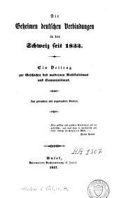 Die Geheimen deutschen Verbindungen in der Schweiz seit 1833: ein Beitrag zur Geschichte des modernen Radikalismus und Communismus