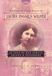 Writings to Young Women on Laura Ingalls Wilder - Volume Three: As Told By Her Family, Friends, and Neighbors, Volume 3