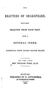 The Beauties of Shakspeare: Regularly Selected from Each Play: with a General Index, Digesting Them Under Proper Heads