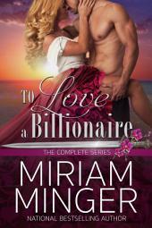 To Love A Billionaire: The Series: (Steamy Billionaire Romance)