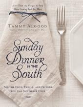 Sunday Dinner in the South: Recipes to Keep Them Coming Back for More